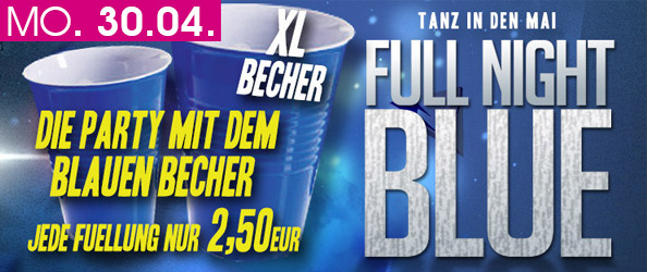 TANZ IN DEN MAI! FULL NIGHT BLUE – Die Party mit dem blauen Becher!